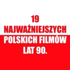 19 najważniejszych polskich filmów lat 90.